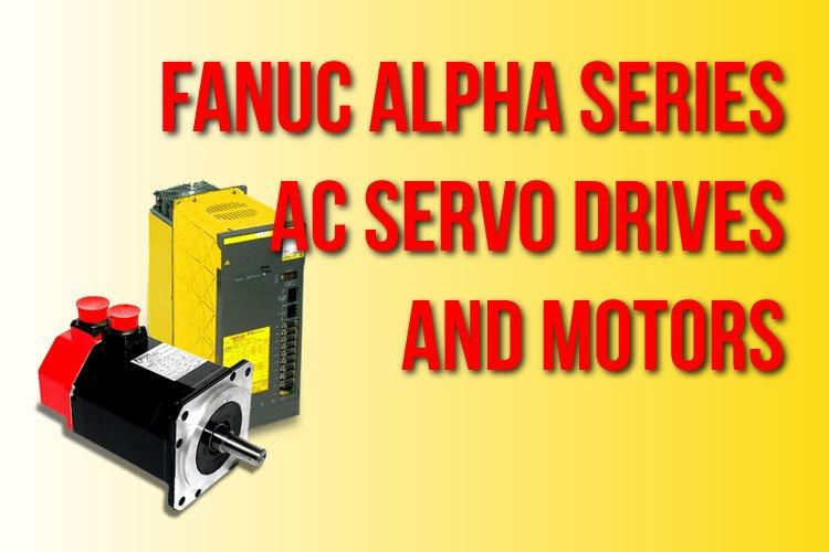 Fanuc Alpha Series AC Servo Drives and AC Servo Motors