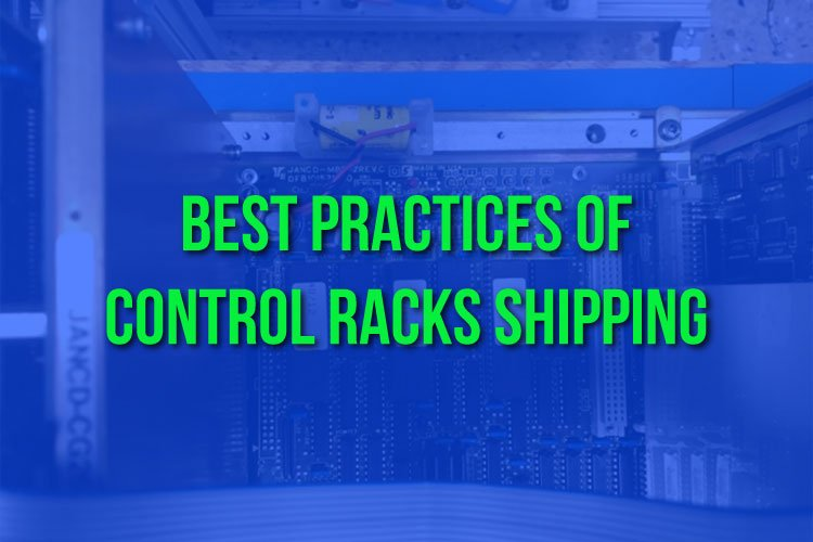 Best Practices of Control Racks Shipping